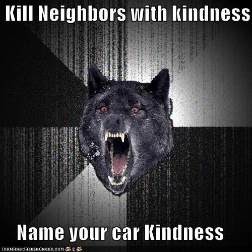 car,Death,Insanity Wolf,kill,kindness,neighbors