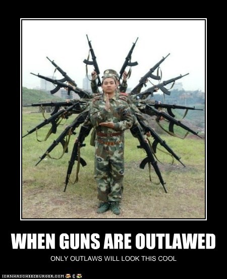 WHEN GUNS ARE OUTLAWED ONLY OUTLAWS WILL LOOK THIS COOL