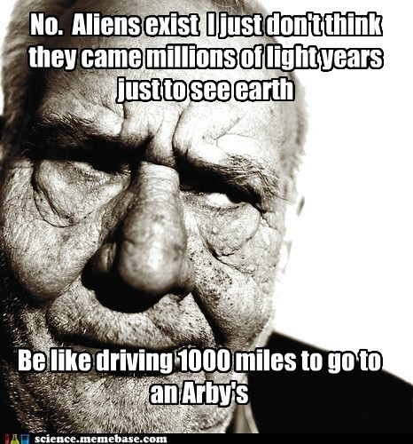 Aliens arbys grumpy old guy Memes st-my-dad-says science - 5517186816