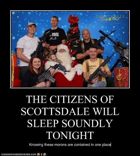 THE CITIZENS OF SCOTTSDALE WILL SLEEP SOUNDLY TONIGHT Knowing these morons are contained in one place