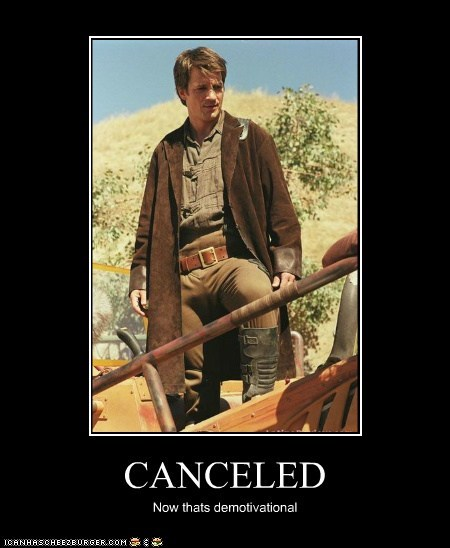 canceled,captain malcolm reynolds,demotivational,Firefly,nathan fillion,tv show