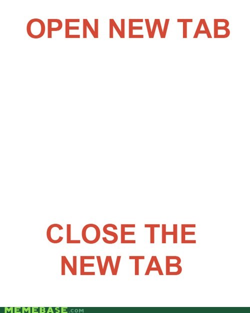 browser,close,computers,Memes,mindless,new tab,open,windows