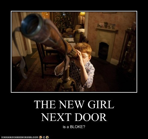 THE NEW GIRL NEXT DOOR is a BLOKE?