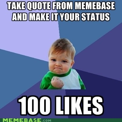 likes,memebase,quote,status,stolen-from-memebase11,success kid,uncreative
