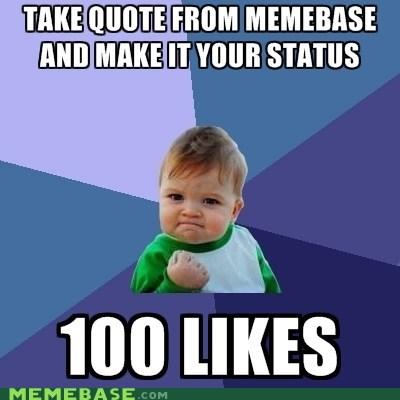 likes,memebase,quote,status,stolen-from-memebase11,success kid,uncreative