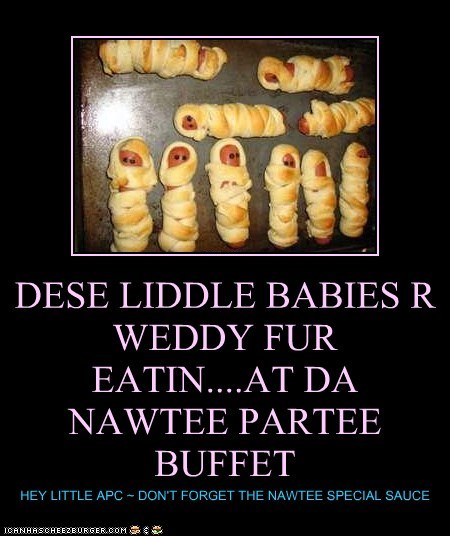 DESE LIDDLE BABIES R WEDDY FUR EATIN....AT DA NAWTEE PARTEE BUFFET