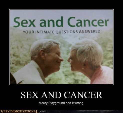 SEX AND CANCER Marcy Playground had it wrong.