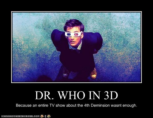 DR. WHO IN 3D Because an entire TV show about the 4th Deminsion wasnt enough.
