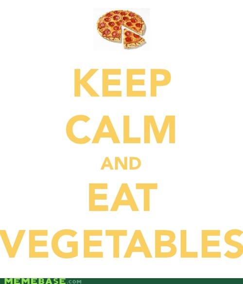 healthy,keep calm,Memes,pizza,vegetables