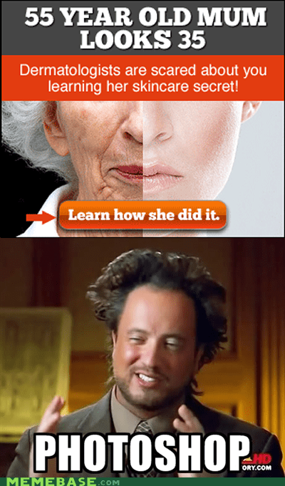 ancient aliens,dermatology,moms,photoshop,technology