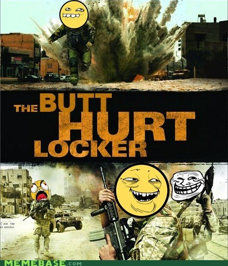 butthurt,hurt locker,locker,Memes,movies,trolls