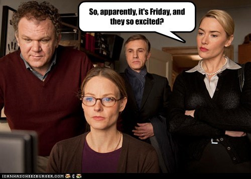 christoph waltz,computers,dont get it,FRIDAY,jodie foster,john c reilly,kate winslet,Memes,Rebecca Black