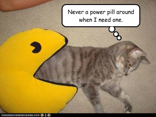 Never a power pill around when I need one.