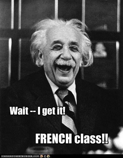 Wait -- I get it! FRENCH class!!