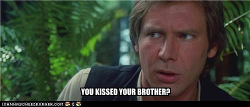 YOU KISSED YOUR BROTHER?
