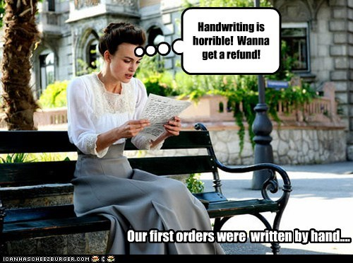 Handwriting is horrible! Wanna get a refund! Our first orders were written by hand....