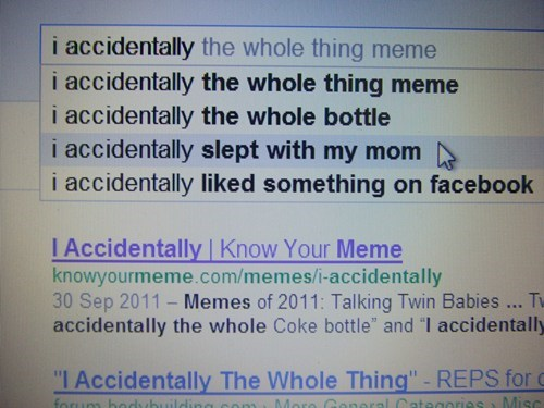 Autocomplete Me fail nation g rated innuendo know your meme Memes wincest wtf