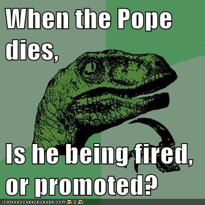 Death fired job philosoraptor pope promotion
