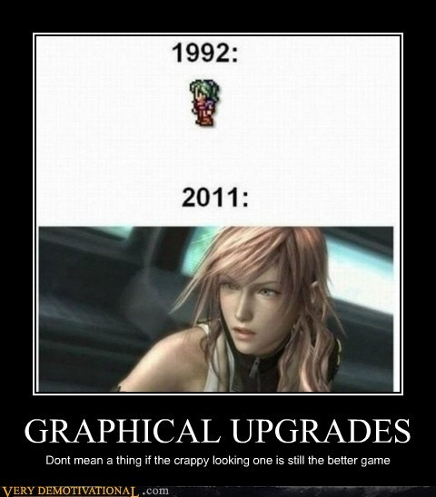 GRAPHICAL UPGRADES Dont mean a thing if the crappy looking one is still the better game