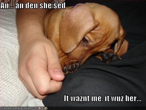 An... an den she sed  It waznt me, it wuz her...
