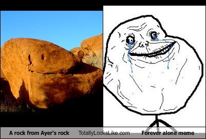 A rock from Ayer's rock Totally Looks Like Forever alone meme