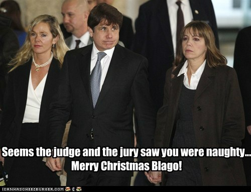 Seems the judge and the jury saw you were naughty... Merry Christmas Blago!