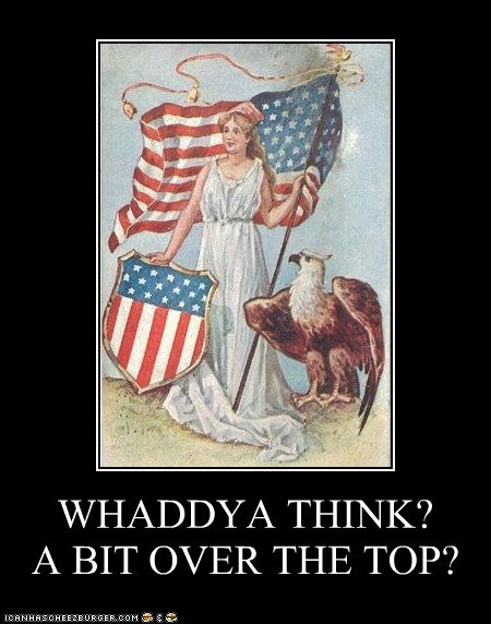American Flag,demotivator,historic lols,over the top,patrotism,too much