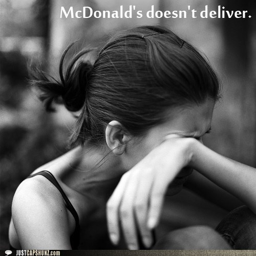 deliver,delivery,First World Problems,McDonald's,thats-a-bummer-man