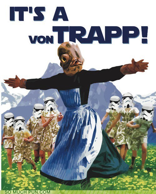 ackbar admiral ackbar Hall of Fame homophones its a trap literalism star wars surname the sound of music trap von trapp