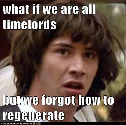 best of week,conspiracy keanu,doctor who,It Came From the Interwebz,regenerate,timelord,Whovian