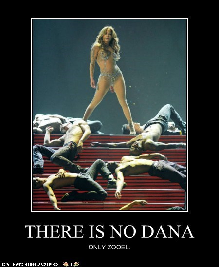 THERE IS NO DANA ONLY ZOOEL.