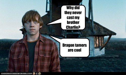 Why did they never cast my brother Charlie? Dragon tamers are cool