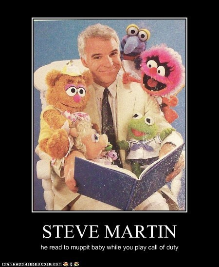 STEVE MARTIN he read to muppit baby while you play call of duty