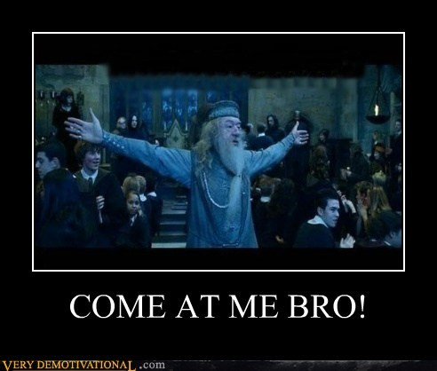 come at me bro dumbledore Harry Potter hilarious