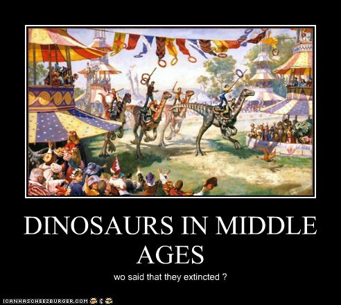 middle ages,demotivational posters,dinosaurs