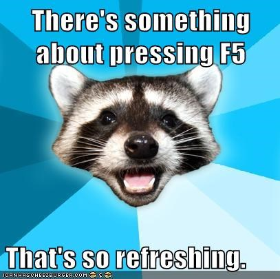 f5,keyboard,Lame Pun Coon,refresh