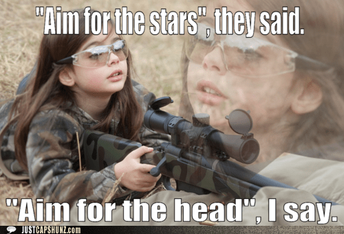 aim for the head,aim for the stars,awesome,child,girl,gun,kid,weapon