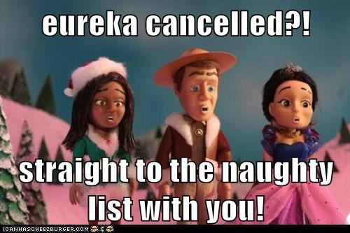 eureka cancelled?! straight to the naughty list with you!