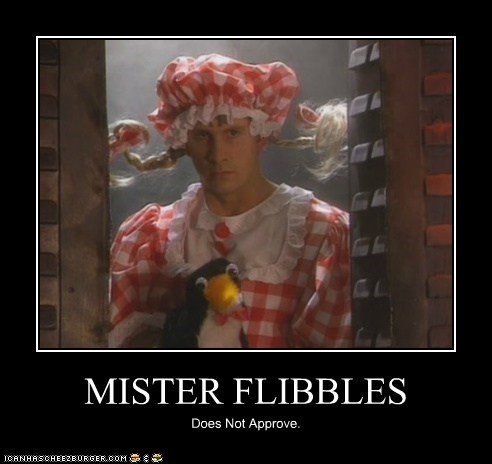 MISTER FLIBBLES Does Not Approve.