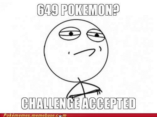 649 catch em all Challenge Accepted meme Memes - 5540794368