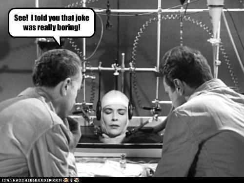 boring head joke the-brain-that-wouldnt-die - 5541469952