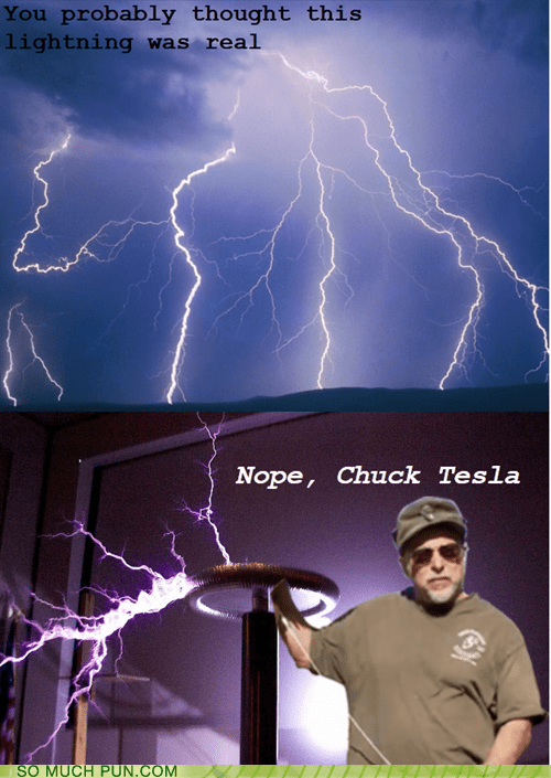 Chuck Testa,lightning,literalism,meme,nope,similar sounding,tesla
