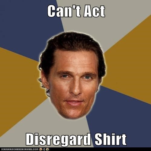 actors bad actors bare chested matthew mcconaughey Memes shirtless - 5543715328