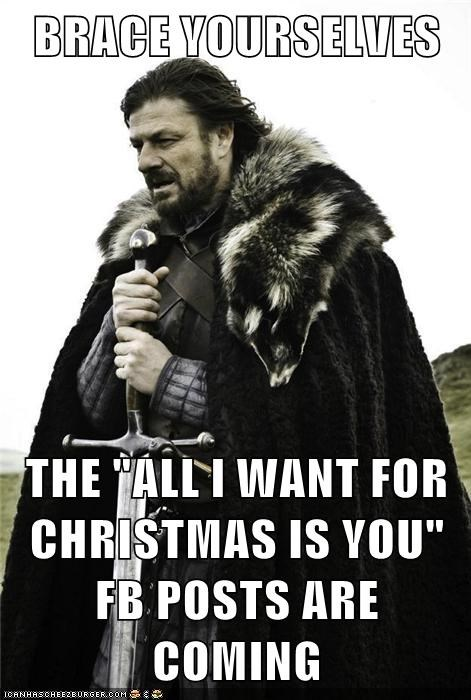 All I Want For Christmas Meme.Brace Yourselves The All I Want For Christmas Is You Fb