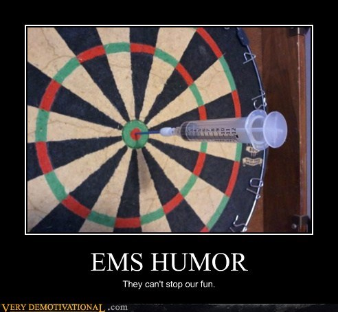 EMS HUMOR They can't stop our fun.