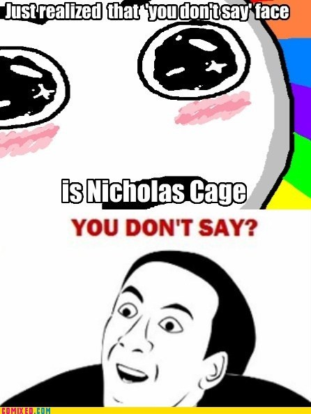 genius,meme,nicolas cage,rage face,the internets,this is stupid,you dont say