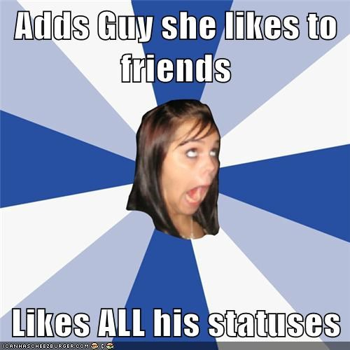 annoying facebook girl,crush,girl,like,stalking,status