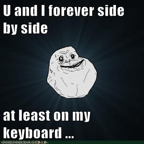 forever alone keyboard Sad u and i - 5549649152