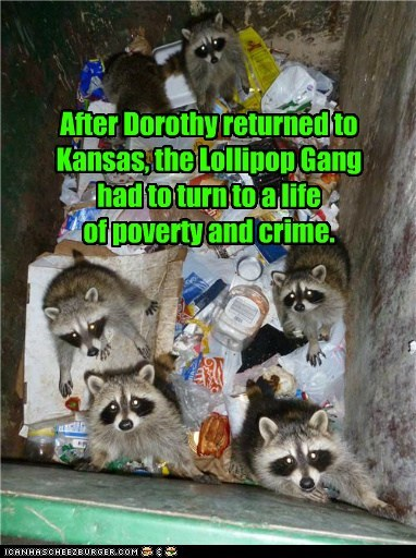 After Dorothy returned to Kansas, the Lollipop Gang had to turn to a life of poverty and crime.