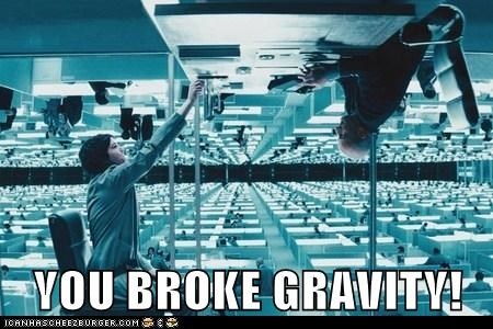 broke,Gravity,movies,upside down